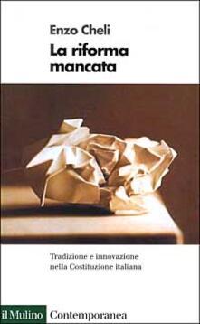 La riforma mancata. Tradizione e innovazione nella Costituzione italiana - Enzo Cheli - copertina