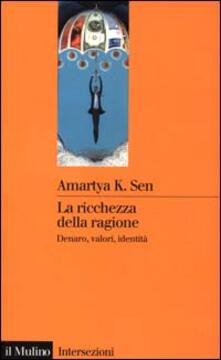 La ricchezza della ragione. Denaro, valori, identità - Amartya K. Sen - copertina