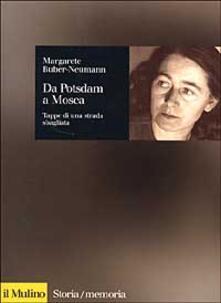 Da Potsdam a Mosca. Tappe di una strada sbagliata - Margarete Buber Neumann - copertina