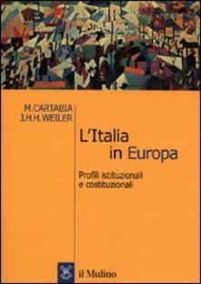 L' Italia in Europa. Profili istituzionali e costituzionali - Marta Cartabia,Joseph H. Weiler - copertina