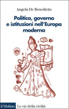 Politica, governo e istituzioni nell'Europa moderna - Angela De Benedictis - copertina