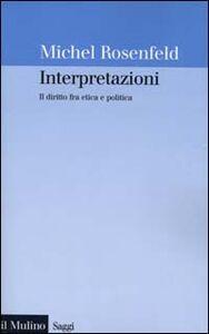 Libro Interpretazioni. Il diritto fra etica e politica Michel Rosenfeld