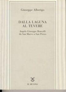 Libro Dalla laguna al Tevere. Angelo Giuseppe Roncalli da S. Marco a San Pietro Giuseppe Alberigo
