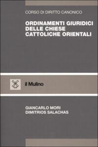 Foto Cover di Ordinamenti giuridici delle Chiese cattoliche orientali, Libro di Giancarlo Mori,Dimitrios Salachas, edito da Il Mulino