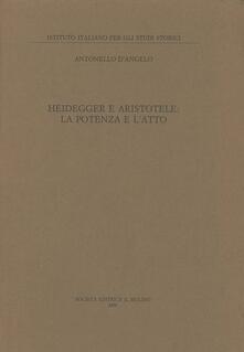 Heidegger e Aristotele: la potenza e l'atto - Antonello D'Angelo - copertina