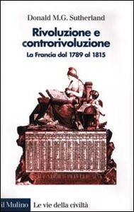 Libro Rivoluzione e controrivoluzione. La Francia dal 1789 al 1815 Donald M. Sutherland