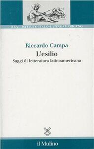 Foto Cover di L' esilio. Saggi di letteratura latinoamericana, Libro di Riccardo Campa, edito da Il Mulino