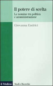 Foto Cover di Il potere di scelta. Le nomine tra politica e amministrazione, Libro di Giovanna Endrici, edito da Il Mulino