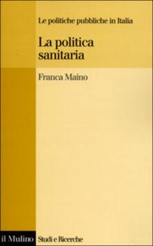 La politica sanitaria - Franca Maino - copertina