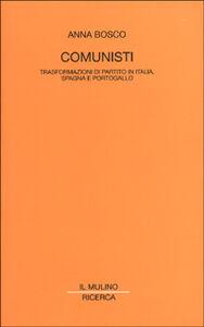 Foto Cover di Comunisti. Trasformazioni di partito in Italia, Spagna e Portogallo, Libro di Anna Bosco, edito da Il Mulino