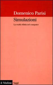 Foto Cover di Simulazioni. La realtà rifatta nel computer, Libro di Domenico Parisi, edito da Il Mulino