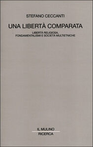 Libro Una libertà comparata. Libertà religiosa, fondamentalismi e società multietniche Stefano Ceccanti