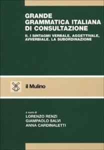Foto Cover di Grande grammatica italiana di consultazione. Vol. 2: I sintagmi verbale, aggettivale, avverbiale. La subordinazione., Libro di  edito da Il Mulino