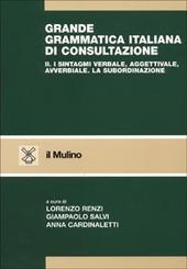 Grande grammatica italiana di consultazione. Vol. 2: I sintagmi verbale, aggettivale, avverbiale. La subordinazione.