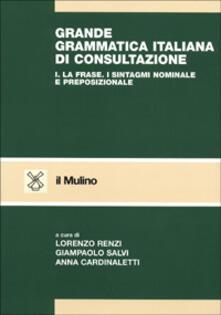 Grande grammatica italiana di consultazione. Vol. 1: La frase. I sintagmi nominale e preposizionale. - copertina