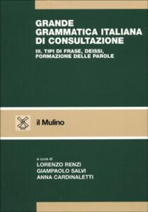 Foto Cover di Grande grammatica italiana di consultazione. Vol. 3: Tipi di frase, deissi, formazione delle parole., Libro di  edito da Il Mulino
