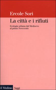 Writersfactory.it La città e i rifiuti. Ecologia urbana dal Medioevo al primo Novecento Image