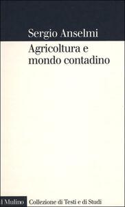 Foto Cover di Agricoltura e mondo contadino, Libro di Sergio Anselmi, edito da Il Mulino