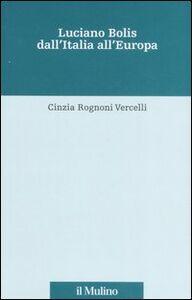 Libro Luciano Bolis dall'Italia all'Europa Cinzia Rognoni Vercelli