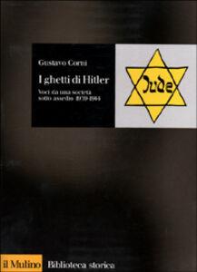 Libro I ghetti di Hitler. Voci da una società sotto assedio 1939-1944 Gustavo Corni