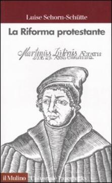 La riforma protestante - Luise Schorn-Schütte - copertina