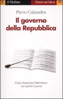 Il governo della Repubblica - Piero Calandra - copertina