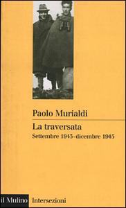 Libro La traversata. Settembre 1943-dicembre 1945 Paolo Murialdi