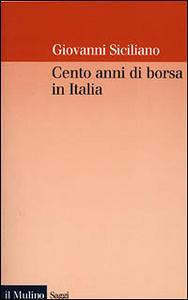 Libro Cento anni di borsa in Italia. Mercato, imprese e rendimenti azionari nel ventesimo secolo Giovanni Siciliano