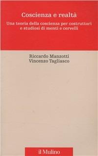 Coscienza e realtà. Una teoria della coscienza per costruttori e studiosi di menti e cervelli - Manzotti Riccardo Tagliasco Vincenzo - wuz.it