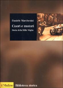 Cuori e motori. Storia della Mille Miglia (1927-1957) - Daniele Marchesini - copertina