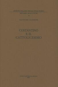 Libro Costantino e il cattolicesimo. Vol. 1 Salvatore Calderone