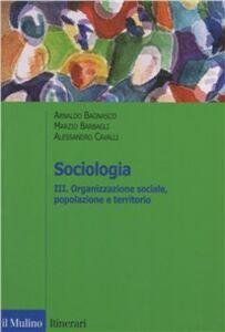 Foto Cover di Sociologia. Vol. 3: Organizzazione sociale, popolazione e territorio., Libro di AA.VV edito da Il Mulino