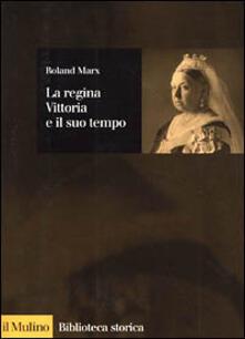 La regina Vittoria e il suo tempo - Roland Marx - copertina