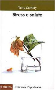 Foto Cover di Stress e salute, Libro di Tony Cassidy, edito da Il Mulino
