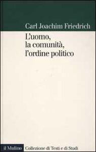 Libro L' uomo, la comunità, l'ordine politico Carl J. Friedrich