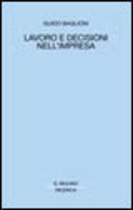 Libro Lavoro e decisioni nell'impresa Guido Baglioni
