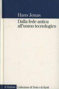 Libro Dalla fede antica all'uomo tecnologico Hans Jonas