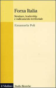 Foto Cover di Forza Italia. Strutture, leadership e radicamento territoriale, Libro di Emanuela Poli, edito da Il Mulino