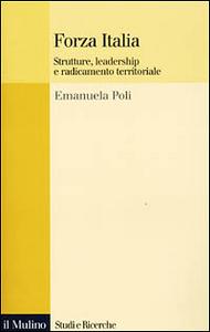 Libro Forza Italia. Strutture, leadership e radicamento territoriale Emanuela Poli