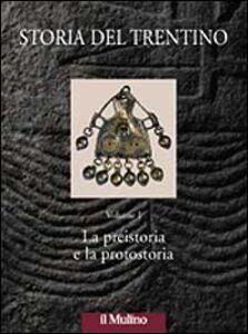 Libro Storia del Trentino. Vol. 1: La preistoria e la protostoria.