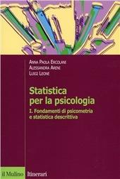 Statistica per la psicologia. Vol. 1: Fondamenti di psicometria e statistica descrittiva.