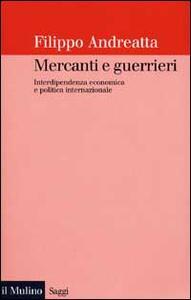 Mercanti e guerrieri. Interdipendenza economica e politica internazionale