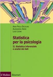 Statistica per la psicologia. Vol. 2: Statistica inferenziale a analisi dei dati.