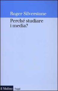 Foto Cover di Perché studiare i media?, Libro di Roger Silverstone, edito da Il Mulino