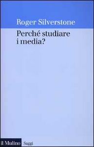 Libro Perché studiare i media? Roger Silverstone