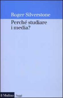Perché studiare i media? - Roger Silverstone - copertina