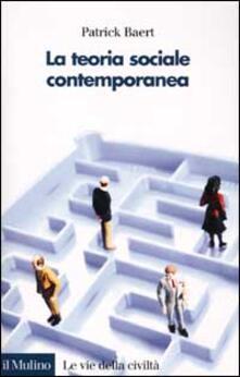 La teoria sociale contemporanea - Patrick Baert - copertina
