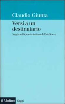 Versi a un destinatario. Saggio sulla poesia italiana del Medioevo - Claudio Giunta - copertina