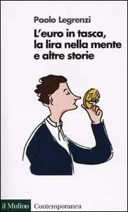 Foto Cover di L' euro in tasca, la lira nella mente e altre storie, Libro di Paolo Legrenzi, edito da Il Mulino