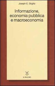 Libro Informazione, economia pubblica e macroeconomia Joseph Eugene Stiglitz